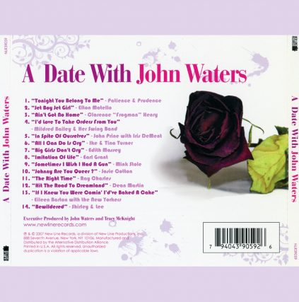 A Date With John Waters CD featuring Patience and Prudence, Elton Motello, Josie Cotton, Johnny Are You Queer, Dean Martin, Mink Stole, Earl Grant, Tina Turner, Edith Massey, Harry Warren, Mildred Bailey, Tonight You Belong To Me