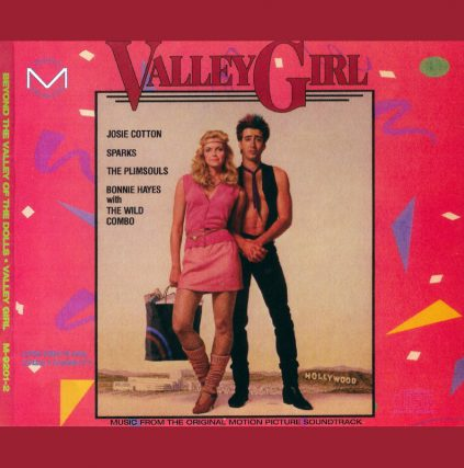 Beyond the Valley of the Dolls, Valley Girl Soundtrack featuring Josie Cotton, Sparks, The Plimsouls, Bonnie Hayes with the Wild Combo, The Sandpipers, and many more