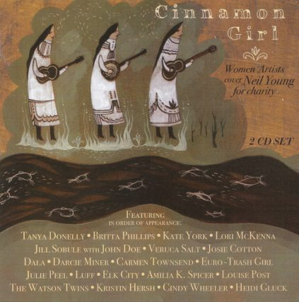 Cinnamon Girl: Women Artists Cover Neil Young featuring Tanya Donelly, Britta Phillips, Kate York, Josie Cotton, Veruca Salt, Lori McKenna, Jill Sobule, Kristin Hersh, Cindy Wheeler, The Watson Twins, Neil Young