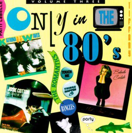 Only In The 80s, featuring Josie Cotton, Pat Benatar, Patti LaBelle, Pointer Sisters, The Romantics, Richard Marx, Tiffany, Belinda Carlisle, Berlin, The Bangles