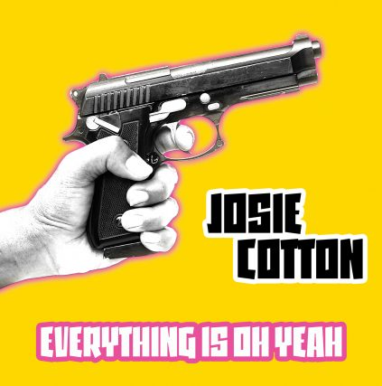 Everything is Oh Yeah by Josie Cotton on Cleopatra Records